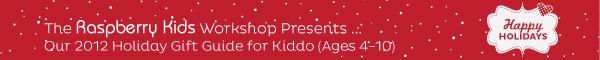 Raspberry Kids 2012 Gift Guide - Kiddos