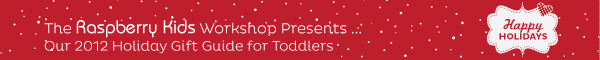 Raspberry Kids 2012 Gift Guide - Toddler