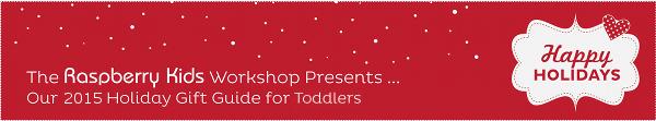 Raspberry Kids 2013 Gift Guide Toddler